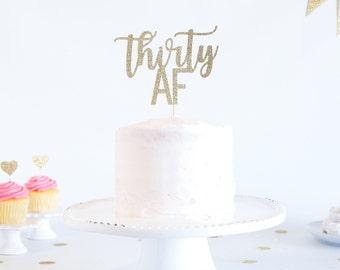 Thirty AF Cake Topper - Glitter - Birthday Cake Topper. Funny Birthday. 30th. Dirty Thirty. Thirtieth Birthday Decor. 30th Cake Smash.