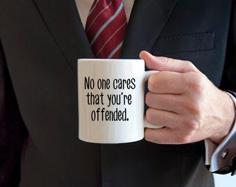 Offended coffee mug, I'm offended, entitled people, novelty mug, sarcasm, funny mug, no one cares, don't care, PC, who cares, stupid people