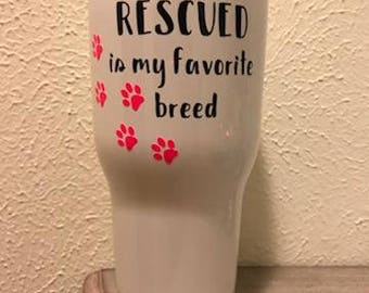 30 oz. cup- Rescued is my favorite breed