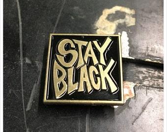 STAY BLACK Enamel Pin by Print Mafia®