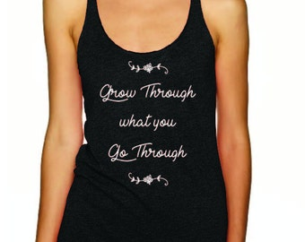 Grow Through What You Go Through Inspirational Fun Funny Flowers Racerback Tank Top Work Out Gym Exercise Women's Girls Teens Screen Print