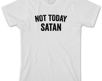 Not Today Satan Shirt - gift idea, motivational, inspiration, funny shirt - ID: 1711