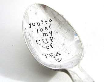 You're Just My Cup of Tea, Hand Stamped Vintage Spoon, Tea Pun, Gift for Tea Lover, Handstamped Teaspoon