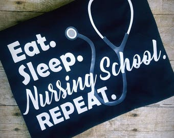 Eat sleep nursing school - nursing school shirt - nurse shirt - I love nursing - stethoscope - funny nurse shirt - nursing student