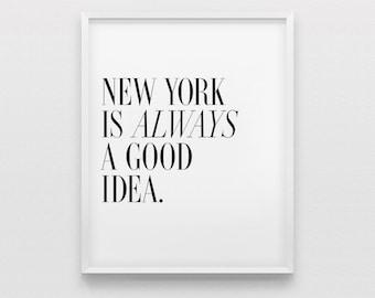 New York is always a good idea Art Print - Typography Art Print - Home Decor - New York Print