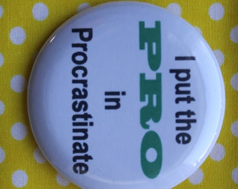 I put the PRO in Procrastinate - 2.25 inch pinback button badge or magnet