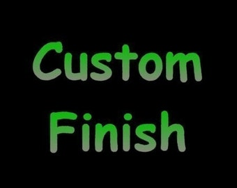 Custom Finish, Upgrade to a two tone finish or pick your own color.