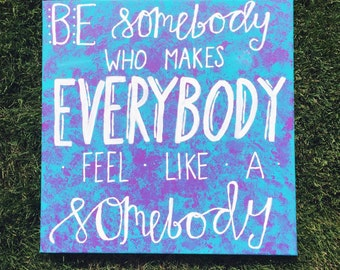 Be Somebody Who Makes Everybody Feel Like A Somebody  Canvas Quote  Canvas Art  Hand Lettered Canvas