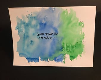 Water colour card: just wanted to say