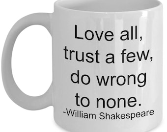 Shakespeare quote mug, Love all, trust a few, do wrong to none. - William Shakespeare, coffee cup, literary quote