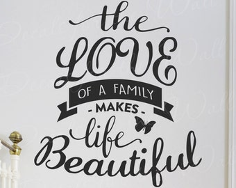 The love of a family makes life beautiful - Love Home Family Inspiration - Wall Decal Decor Saying Lettering adhesive Vinyl Quote Stick T52