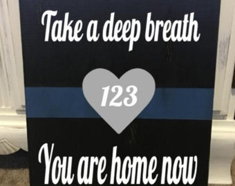 Take a Deep Breath You are Home Now Police wooden sign