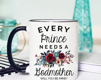 Will You be My Godmother, Godmother Proposal, Every PRINCE Needs a Godmother, Godmother Mug, Mug for Godmother, Godmother Proposal Mug