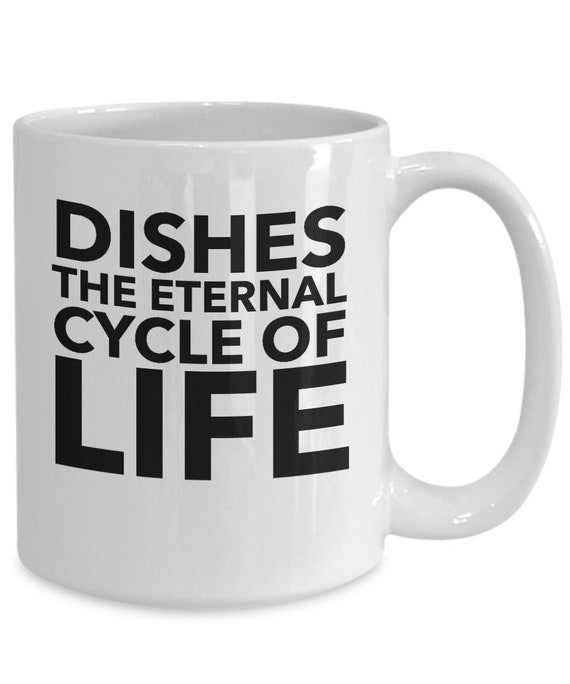 Funny homemaking housekeeping gift  dishes the eternal cycle of life coffee or tea mug