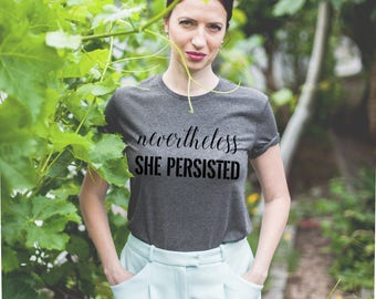 Nevertheless she persisted shirt / Nevertheless she persisted shirt / Nevertheless she persisted tshirt / Nevertheless she persisted t shirt