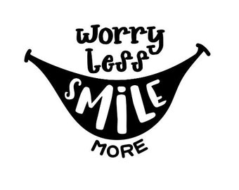 Worry Less Smile More Vinyl Decal, Phone Decal, Tablet Decal, Laptop Decal, Mug Decal