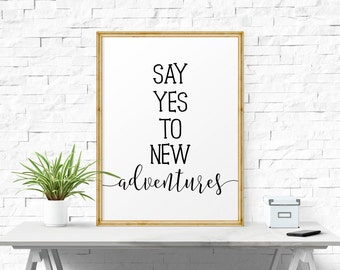 Printable Poster, Say Yes New Adventures, Black and White Art, Typography Poster, Home Decor, Modern Print, Motivational Print Inspirational