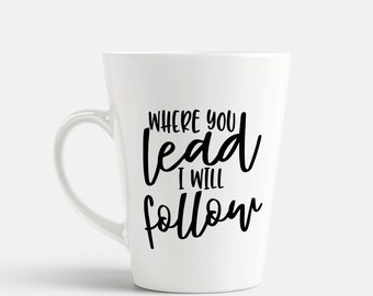 Where You Lead I Will Follow Gilmore Girls Inspired Coffee Mug