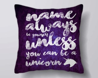 Personalised Always Be Yourself unless you can be a Unicorn -Cushion Cover Case Or Stuffed With Insert