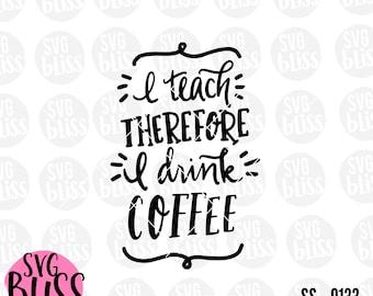 I Teach Therefore I Drink Coffee SVG DXF, Teacher, Handlettered, Original, Teacher Appreciation Gift, Cricut & Silhouette Compatible Design