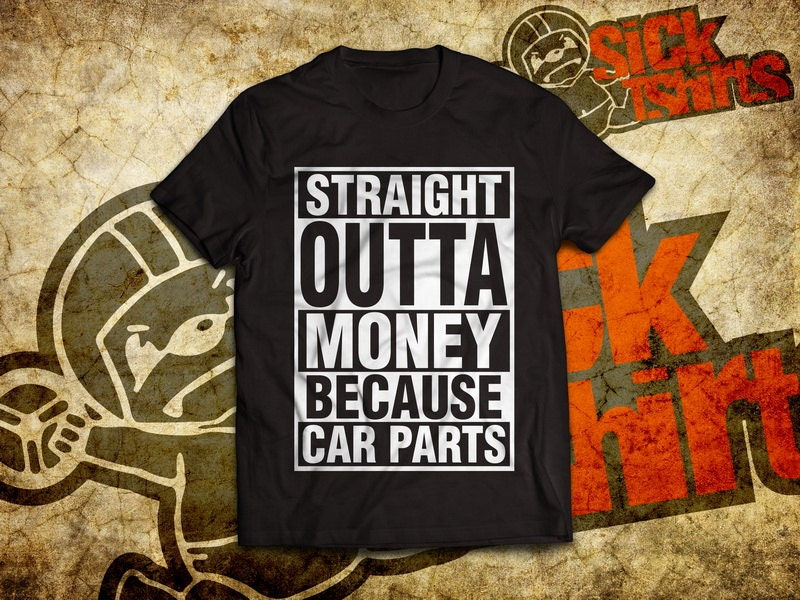 Straight Outta Money Because Car Parts Shirt For All Modified