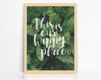 This Is Our Happy Place Print A3   Ferns   Photographic   Typography   Wall Decor
