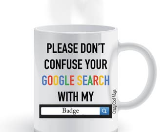 Please Dont Confuse Your Google Search With My Badge Coffee Mug