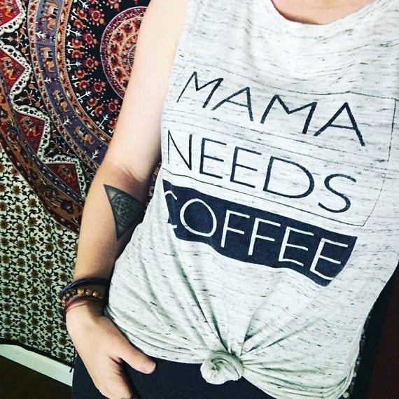 MAMA NEEDS COFFEE Tank, Mama Needs Coffee Tee, Coffee Tee, Coffee Gifts, Mama Needs Coffee Shirt, Coffee Lovers Gift , Coffee Gift
