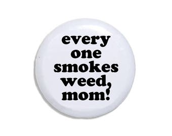420 pin- Everyone Smokes Weed Mom pinback button funny mary jane pin popular wholesale item
