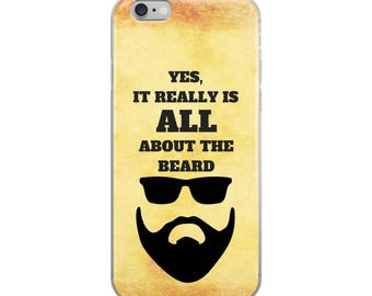 Yes, It Really Is ALL About the Beard Cell Phone Case iPhone Case 6 Plus, 6/6s, 7 Plus, 8 Plus, X