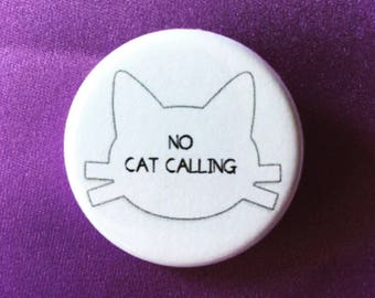 Feminist button - No catcalling button 1.25 or 2.25 inch