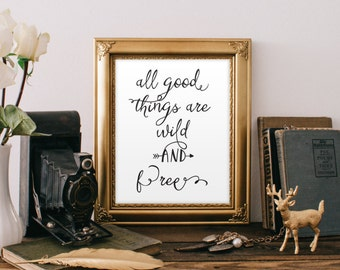Inspirational Quote Print Printable Wall Art Decor All Good Things Are Wild and Free Digital Typography Print Printable Quote BD-009