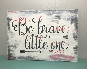 Hand Painted Be Brave Little One Sign/ Rustic Decor/ Gallery Wall/ Nursery Decor