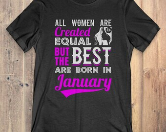 January Birthday T-Shirt Gift: All Women Created Equal But The Best Was Born In January