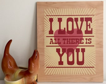 I Love You All There Is Wooden Print