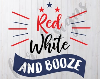 Red White and Booze, 4th of July SVG, DXF File, Cricut File, Cameo File, Silhouette File, Cuttable File