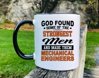 God Found Some Of The Strongest Men And Made Them Mechanical Engineers - Mug - Mechanical Engineer Mug - Mechanical Engineer Gift