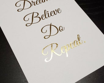 Oops Item - Dream Believe Do Repeat. 5 x 7 inch Gold Foil Print