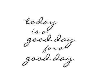 Today Is A Good Day For A Good Day | Quote | Wall Decal | Removable Decor | DIY Sign 2020