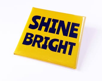 Shine Bright Square Badge  - Positive Motivational Pinback Badge - Yellow Badge