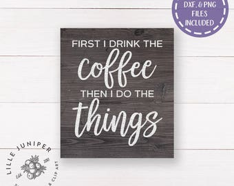 First I Drink the Coffee svg, Then I Do the Things, Coffee Sign svg, Cottage Style, Farmhouse Sign svg, SVGs for Signs, Commercial Use