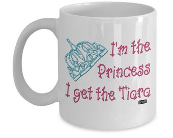 I'm the Princess - I Get the Tiara Coffee Mug