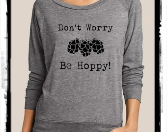 Don't Worry Be HOPPY Craft Beer Brew Heathered Slouchy Pullover long sleeve Ladies shirt screenprint Alternative Apparel