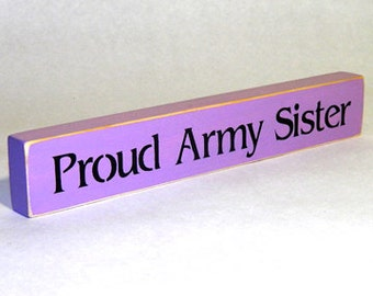 Proud Army Sister Wooden Sign - Shelf Sitter - 21 Colors to Choose From!