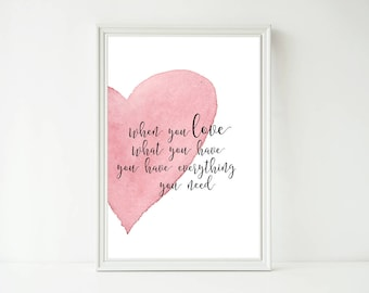 When You Love What You Have You Have Everything You Need Heart Watercolor Print, Love Print, Home Wall Art Decor