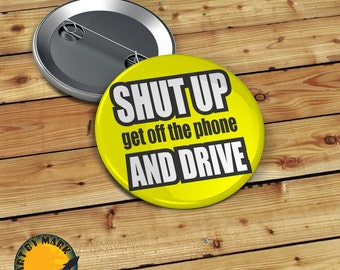 Shut Up Put Down Your Phone and Drive Pin back Button