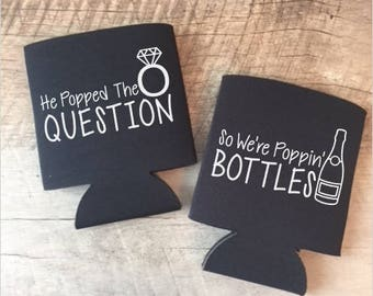 He Popped the Question / So W're Poppin Bottles Can Coolers - Bachelorette Party Can Coolers - Bachelorette Can Coolers - Custom Can Coolers