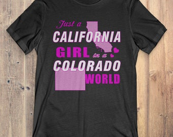 California T-Shirt Gift: Just A California Girl In A Colorado World