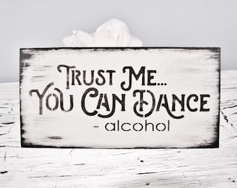 Trust Me You can Dance Alcohol Vodka/Bar Sign/Wedding Bar Sign/Decor/Wood/Open Bar Sign/Alcohol sign/Funny/Bartender Gift black and white