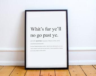 "Scottish Proverb Print ""Whit's fur ye'll no go past ye."" High Quality Print"